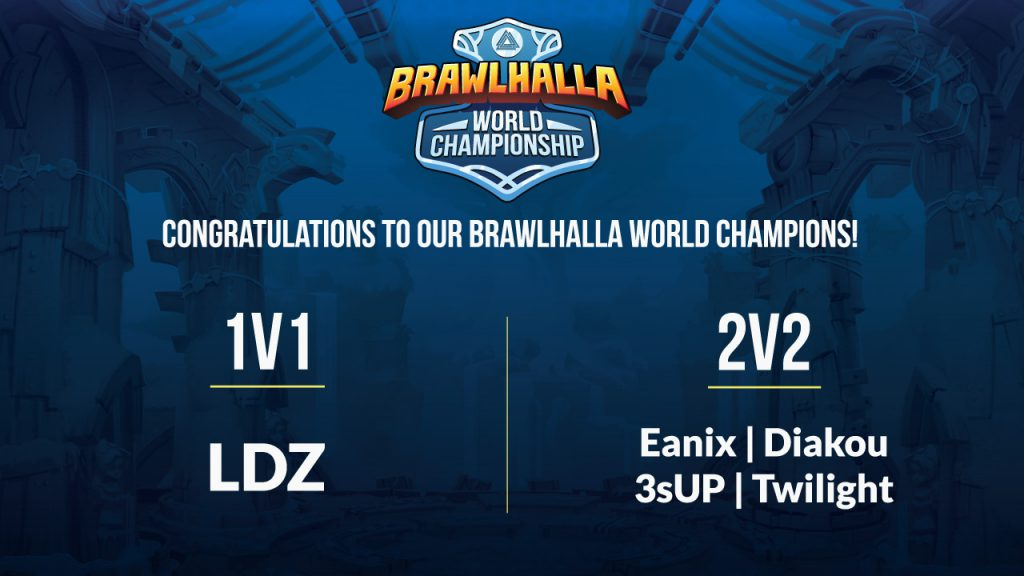 Congratulations to our Brawlhalla World Champions! 1v1 - LDZ. 2v2 - Eanix | Diakou & 3sUP | Twlight